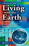 Living with the Earth, Third Edition: Concepts in Environmental Health Science (Living with the Earth: Concepts in Environmental Health Science)