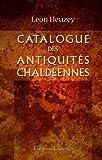 echange, troc Léon Heuzey - Catalogue des antiquités chaldéennes: Sculpture et gravure à la pointe