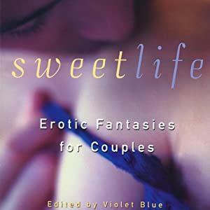 Sweet Life: Erotic Fantasies for Couples | [Violet Blue (editor), Kristina Wright, Dante Davidson, Hanne Blank, Emilie Paris, R. Gay, Xavier Acton, Selena Drake, Erin Pipes, Bill Vickers]