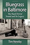 img - for Bluegrass in Baltimore: The Hard Drivin' Sound and Its Legacy book / textbook / text book