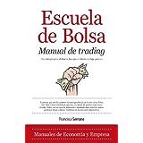 Escuela de Bolsa. Manual de trading: Como ganar 2000 dólares al mes en dos horas de trabajo al día (Economia Y...