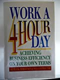 Work a Four-Hour Day: Achieving Business Efficiency on Your Own Terms (0688103596) by Robertson, Arthur K.