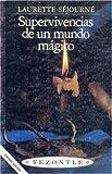 img - for Supervivencias de un mundo m gico (Arte) (Spanish Edition) book / textbook / text book