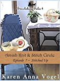 Amish Knit & Stitch Circle ~ Episode 7 ~ Stitched Up (Short Story Serial, Part 7 of 8) (Smickbsurg Tales 4)