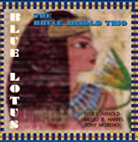 Bruce Arnold Trio Blue Lotus by Bruce Arnold (2007-08-02)