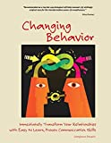 Changing Behavior: Immediately Transform Your Relationships with Easy-to-Learn, Proven Communication Skills