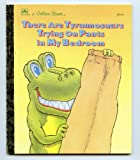 There are Tyrannosaurs Trying on Pants in My Bedroom (Little Golden Book) (0307002098) by Golden Books