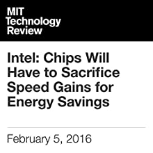 Intel: Chips Will Have to Sacrifice Speed Gains for Energy Savings Other by Katherine Bourzac Narrated by Elizabeth Wells