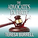 The Advocate's ExParte: The Advocate Series, Volume 5 (       UNABRIDGED) by Teresa Burrell Narrated by Laurel Schroeder