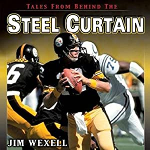 Tales From Behind The Steel Curtain: The Best Stories of the '79 Steelers | [Jim Wexell]