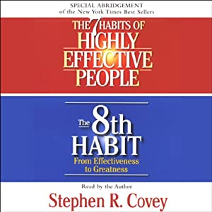 The 7 Habits of Highly Effective People & The 8th Habit (Special 3-Hour Abridgement) | [Stephen R. Covey]