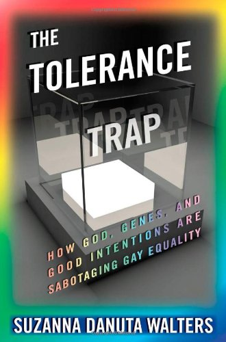 The Tolerance Trap: How God, Genes, and Good Intentions are Sabotaging Gay Equality (Intersections)