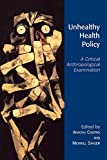 img - for Unhealthy Health Policy: A Critical Anthropological Examination book / textbook / text book