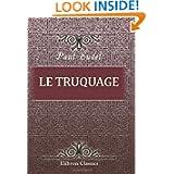 Le Truquage: Altérations, fraudes et contrefaçons dévoilées (French Edition)