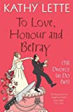 Kathy Lette To Love, Honour and Betray (Till Divorce Us Do Part)