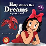 Childrens books: Hilly Colors Her Dreams: Kids books about growing up and facts of life ages 2-8 ((Bedtime stories) (Values) (Colorful picture book) Book 1)