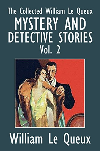 The Collected William Le Queux: Mystery and Detective Stories Vol. 2 (Halcyon Classics) PDF