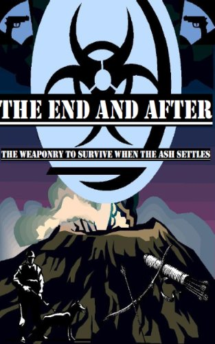 The End and After: Weaponry (The End and After Survival Guides Book 2)