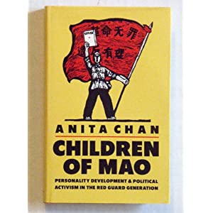 Children of Mao: Personality Development and Political Activism in the Red Guard Generation Anita Chan