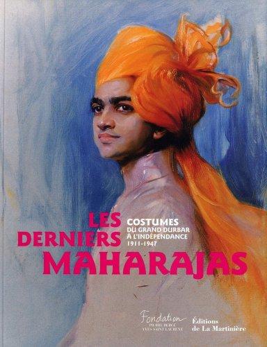 Les derniers Maharajas : Costumes du grand Durbar à l'indépendance 1911-1947