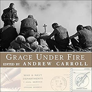 Grace Under Fire: Letters of Faith in Times of War | [Andrew Carroll]