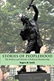 Stories of Peoplehood: The Politics and Morals of Political Membership (Contemporary Political Theory)