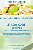 The Ultimate Low Carb Meal Planner: 21 Low Carb Recipes includes breakfasts, lunches and dinners