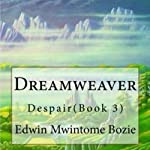 Dreamweaver: Despair, Book 3 (Volume 1) | Edwin Mwintome Bozie