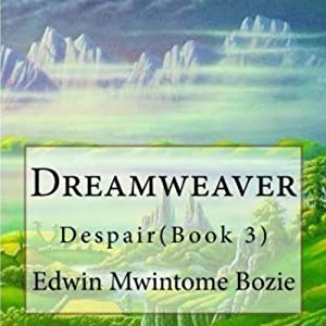 Dreamweaver: Despair, Book 3 (Volume 1) | [Edwin Mwintome Bozie]