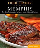 Food Lovers Guide to® Memphis: The Best Restaurants, Markets & Local Culinary Offerings (Food Lovers Series)