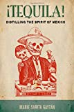 ¡Tequila!: Distilling the Spirit of Mexico