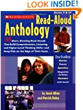 The Scholastic Read-Aloud Anthology: 35 Short, Riveting Read-Alouds That Build Comprehension, Listening, and Higher-Level Thinking Skills-and Keep Kids on the Edge of Their Seats