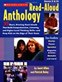 The Scholastic Read-Aloud Anthology: 35 Short, Riveting Read-Alouds That Build Comprehension, Listening, and Higher-Level Thinking Skills-and Keep Kids on the Edge of Their Seats (0439047595) by Allen, Janet