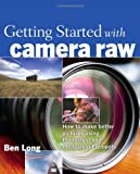 Getting Started with Camera Raw: How to make better pictures using Photoshop and Photoshop Elements (0321384008) by Long, Ben