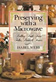 Preserving With a Microwave: Bottling Fruits, Jams, Jellies, Pickles and Sauces