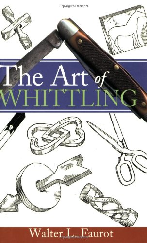 The Art of Whittling (Woodworking Classics Revisited)