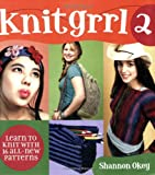 Knitgrrl 2: Learn to Knit with 16 All-New Patterns