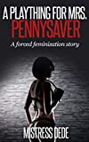 A Plaything for Mrs  Pennysaver (Mistress Dede Forced Feminization Stories Series)