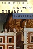 Strange Travelers: New Selected Stories (031287278X) by Wolfe, Gene