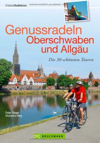 Radtouren Allgäu und Oberschwaben: Die 30 schönsten Touren zum Genussradeln - mit praktischen Tourensteckbriefen und ausführlichen Wegbeschreibungen in einem Radführer