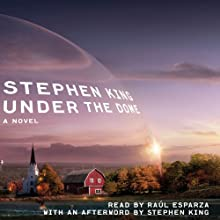 Under the Dome: A Novel (       UNABRIDGED) by Stephen King Narrated by Raul Esparza