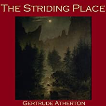 The Striding Place Audiobook by Gertrude Atherton Narrated by Cathy Dobson