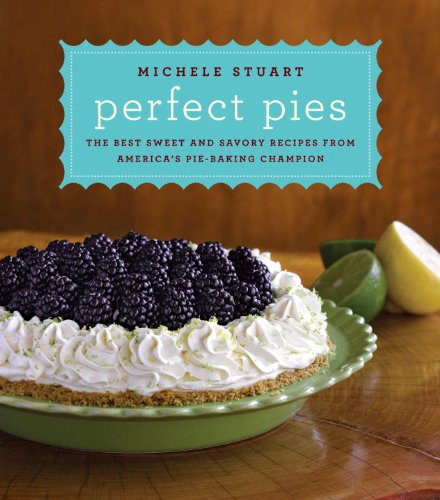 Perfect Pies: The Best Sweet and Savory Recipes from America