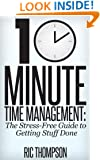 10 Minute Time Management: The Stress-Free Guide to Getting Stuff Done