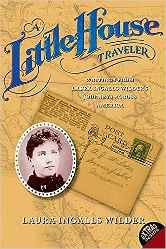 A Little House Traveler: Writings from Laura Ingalls Wilder's Journeys Across America (Little House Nonfiction) written by Laura Ingalls Wilder