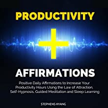 Productivity Affirmations: Positive Daily Affirmations to Increase Your Productivity Hours Using the Law of Attraction, Self-Hypnosis, Guided Meditation and Sleep Learning Audiobook by Stephens Hyang Narrated by Dan McGowan
