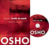 Danger: Truth at Work: The Courage to Accept the Unknowable (Authentic Living) (0981834175) by Osho