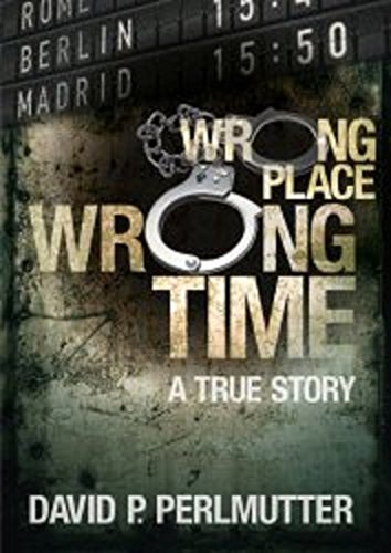 ebook: Wrong Place Wrong Time: Gripping true story and how my ticket to a new life turns out to be a one way ticket to hell. (B008955FG2)