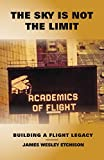 img - for The Sky is Not the Limit: Building a Flight Legacy book / textbook / text book