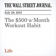 The $500-a-Month Workout Habit (       UNABRIDGED) by Rachel Bachman Narrated by Ken Borgers